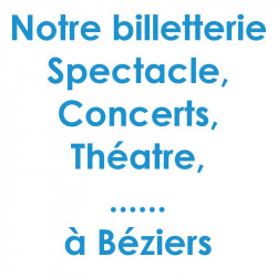 Billetterie Spectacle Concert Béziers