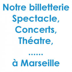 Billetterie Spectacle Concert Marseille