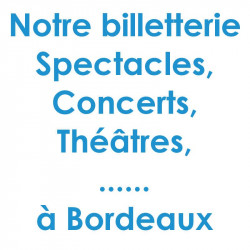 Billetterie Spectacle Concert Bordeaux