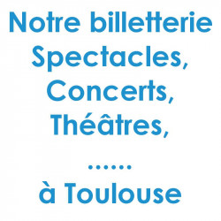 Billetterie Spectacle Concert Toulouse