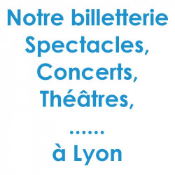 Billetterie Spectacle Concert Lyon
