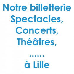 Billetterie Spectacles Lille