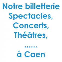 Billetterie Spectacle Concert Caen