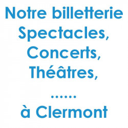 Billetterie Spectacle Concert Clermont Ferrand
