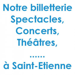 Billetterie Spectacle Concert Saint-Etienne