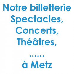 Billetterie Spectacle Concert Metz