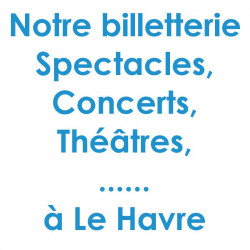 Billetterie Spectacle Concert Le Havre