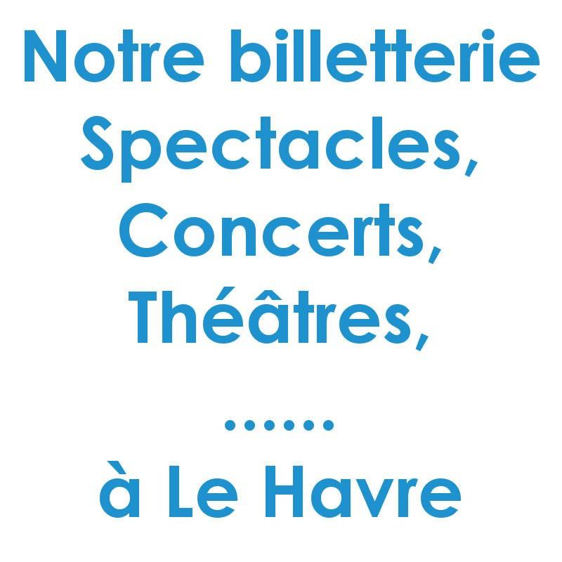 Réduction place spectacle Le Havre