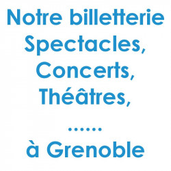 Billetterie Spectacle Concert Grenoble