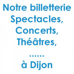 Billetterie Spectacle Concert Dijon