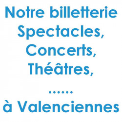 Billetterie Spectacle Concert Valenciennes