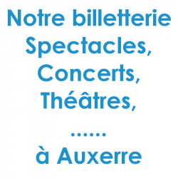 Billetterie Spectacle Concert Auxerre
