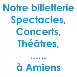 Réduction billet spectacles et Concert à Amiens