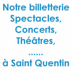 Réduction billet spectacles et Concert à Saint Quentin